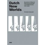Dutch New Worlds. Scenarios in Physical Planning and Design in the Netherlands, 1970-2000   Christian Salewski   9789064507793