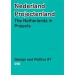 The Netherlands in Projects. Design and Politics 7   Paul Gerretsen, Elien Wierenga   9789064507885