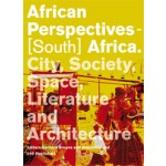 African Perspectives - [South] Africa. City, Society, Space, Literature and Architecture   Gerhard Bruyns, Arie Graafland   9789064507977