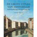 De grote uitleg van Amsterdam. Stadsontwikkeling in de zeventiende eeuw | Jaap Evert Abrahamse | 9789068684919