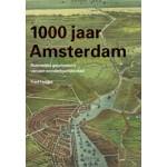 1000 jaar Amsterdam. ruimtelijke geschiedenis van een wonderbaarlijke stad | Fred Feddes | 9789068685305 | THOTH