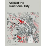 Atlas of the Functional City. CIAM 4 and Comparative Urban Analysis   Gregor Harbusch, Kees Somer, Daniel Weiss, Evelien van Es, Muriel Perez   9789068686487