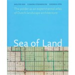 Sea of Land. The polder as an atlas of Dutch landscape architecture | Wouter Reh, Clemens Steenbergen, Diederik Aten | 9789071123962