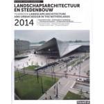 Landscape Architecture and Urban Design in The Netherlands Yearbook 2014 | Rob van der Bijl, Mark Hendriks, Anne Seghers | 9789075271836