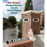 Piet Kramer. Bruggenbouwer van de Amsterdamse School | Sebas Baggelaar, Pim van Schaik | 9789079156313