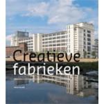 Creatieve Fabrieken. Waardecreatie met herbestemming van industrieel erfgoed   Vera Cerutti   9789081766302