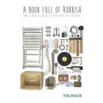 A book full of rubbish and 35 projects on how to turn trash into treasures   Bastiaan Tolhuijs   9789082803303