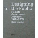 Designing for the Public. Flemish Government Architect 1999–2009