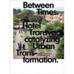 Between Times. Hotel Transvaal catalyzing Urban Transformation