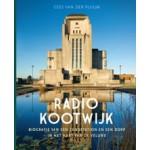 RADIO KOOTWIJK. Biografie van een zendstation en een dorp in het hart van de Veluwe   Cees van der Pluijm   9789087882167