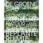 DE GROENE STAD. Hedendaagse stedelijke natuur & de nieuw beplante ruimte   Anna Yudina   9789089897732