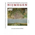 Nieuwe historische atlas van Nijmegen 2000 jaar stad aan de Waal | Wilfried Uitterhoeve, Billy Gunterman & Ruud Abma | Van Tilt | 9789460043444
