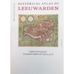 HISTORICAL ATLAS OF LEEUWARDEN capital of Friesland, european capital of culture 2018   Meindert Schroor   Van Tilt   9789460043505