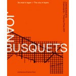 Joan Busquets. The city in layers | Sabine Lebesque, Vibeke Gieskes | 9789461400185