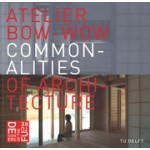 ATELIER BOW-WOW. Commonalities of Architecture | 9789461866769