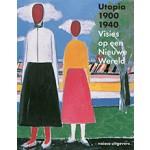 Utopia 1900-1940. Visies op een Nieuwe Wereld   Judit Bozsan, Gregor Langfeld, Christina Lodder, Doris Wintgens Hötte   9789462081017