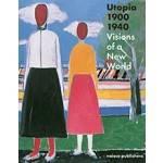 Utopia 1900-1940. Visions on a New World | Judit Bozsan, Gregor Langfeld, Christina Lodder, Doris Wintgens Hötte | 9789462081024
