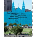 Heritage as an Asset for Inner City Development. An Urban Managers' Guidebook (ebook) | Jean-Paul Corten, Ellen Geurts, Paul Meurs, Donovan Rypkema, Ronald Wall | 9789462081178