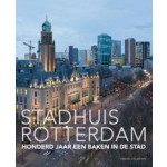 Stadhuis Rotterdam. Honderd jaar een baken in de stad   Dolf Broekhuizen   9789462081192