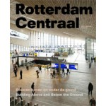 Rotterdam Centraal. Building Above and Below the Ground | Ben Maandag | 9789462081208