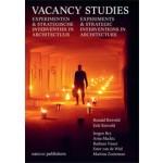 Vacancy Studies. Experiments and Strategic Interventions in Architecture | Ronald Rietveld, Erik Rietveld, Jurgen Bey, Arna Mackic, Barbara Visser, Ester van de Wiel, Martine Zoeteman, Joost Grootens (design) | 9789462081468