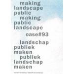 OASE 93. Making landscape public / Making public landscape   Michiel Dehaene, Bruno Notteboom, Hans Teerds   9789462081529