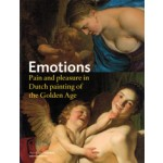 Emotions. Pain and Pleasure in Dutch Painting of the Golden Age | Gary Schwartz, Machiel Keestra, Anna Tummers, Thijs Weststeijn | 9789462081703