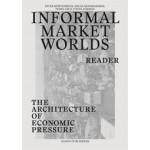 Informal Market Worlds. The Architecture of Economic Pressure - reader | Teddy Cruz, Peter Möertenböeck, Helge Mooshammer | 9789462081956