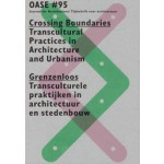 OASE 95. Crossing Boundaries. Transcultural Practices in Architecture and Urbanism   Tom Avermaete, Viviana d'Auria, Klaske Havik, Lidewij Lenders