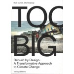 Too Big. Rebuild by Design's Transformative Response to Climate Change | Henk Ovink, Jelte Boeijenga | 9789462083158 | nai010