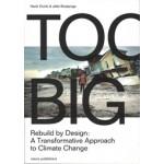 Too Big. Rebuild by Design's Transformative Response to Climate Change | Henk Ovink, Jelte Boeijenga | 9789462083158 | nai010