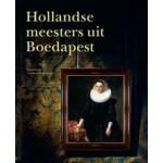 Hollandse meesters uit Boedapest. Topstukken uit het Szépmúvészeti Múzeum | Ildikó Ember, Marrigje Rikken, Júlia Tátrai | nai010 | 9789462083240