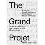 The Grand Projet. Understanding the Making and Impact of Urban Megaprojects | Kees Christiaanse, Naomi Hanakata, Anna Gasco | 9789462084803 | nai010