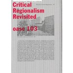 OASE 103 Critical Regionalism Revisited | Tom Avermaete, Veronique Patteeuw, Hans Teerds, La-Catherine Szacka | 9789462084865 | nai010