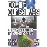 Do It Ourselves. A New Mentality in Dutch Design | Jeroen Junte | 9789462085206 | nai010