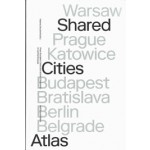 Shared Cities Atlas. Post-socialist Cities and Active Citizenship in Central Europe | Helena Doudov, David Crowley, Elke Krasny Peter Mrtenbck, Helge Mooshammer | 9789462085213 | nai010
