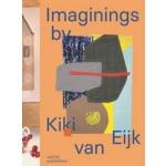 Imaginings by Kiki van Eijk   Blaire Dessent, Lidewij Edelkoort, Marc Mulders, Susanne Rüsseler   9789462086104   nai010
