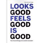 Looks Good, Feels Good, is Good. Hoe Social Design de wereld verandert   Anne van der Zwaag   9789462260689