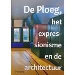 De Ploeg, het expressionisme en de architectuur | Wbooks | 9789462582033