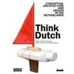 THINK DUTCH! Conceptual Architecture and Design in The Netherlands | Jeroen Junte, David Keuning | Jeroen Junte, David Keuning | 9789491727245