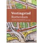 Vestingstad Rotterdam en haar stadspoorten 1340-1940   Jack Wereldsma   9789492077653