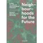 Neighbourhoods for the Future. A Plea for a Social and Ecological Urbanism | Maarten Hajer, Peter Pelzer, Martijn van den Hurk, Chris ten Dam, Edwin Buitelaar | 9789492095787 | Trancity, Valiz