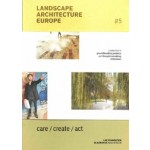 Landscape Architecture Europe #5. care / create / act | Lisa Diedrich, Mike Friesen, Mark Hendriks, Christel Lindgren, Claudia Moll | 9789492474308
