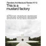 Flanders Architectural Review 2018. This Is a Mustard Factory   9789492567062