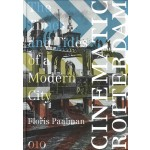 Cinematic Rotterdam. The Times and Tides of a Modern City | Floris Paalman | 9789064507663 | 010