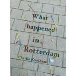 What happened in Rotterdam | Charlie Koolhaas
