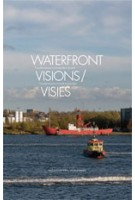 Waterfront Visions. Transformations in North Amsterdam | Huib van der Werf, Kate Orff, Merijn Oudenampsen, Klaske Havik | 9789056627300