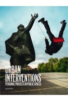 Urban Interventions. Personal Projects in Public Spaces | Robert Klanten, Matthias Huebner | 9783899552911
