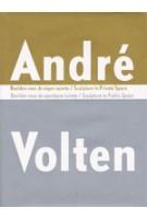 André Volten. Sculpture in Private Space, Sculpture in Public Space | Hein van Haaren, Rudi Oxenaar | 9789056621513
