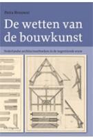 De wetten van de bouwkunst. Nederlandse architectuurboeken in de negentiende eeuw | Petra Brouwer | 9789056627713